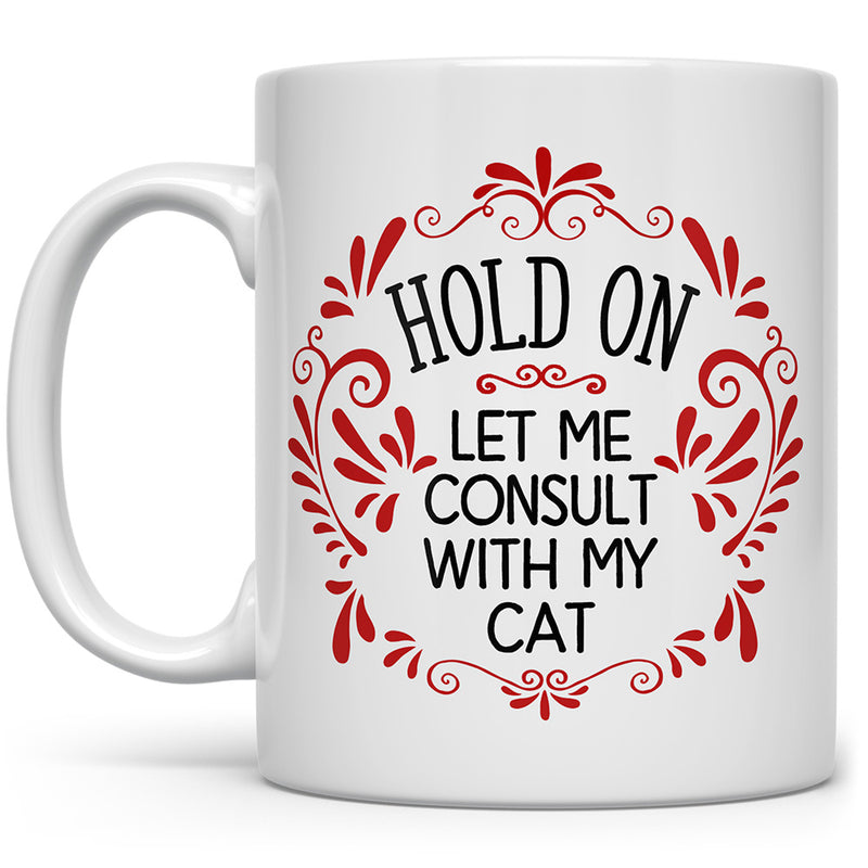 Hold On Let Me Consult With My Cat Mug