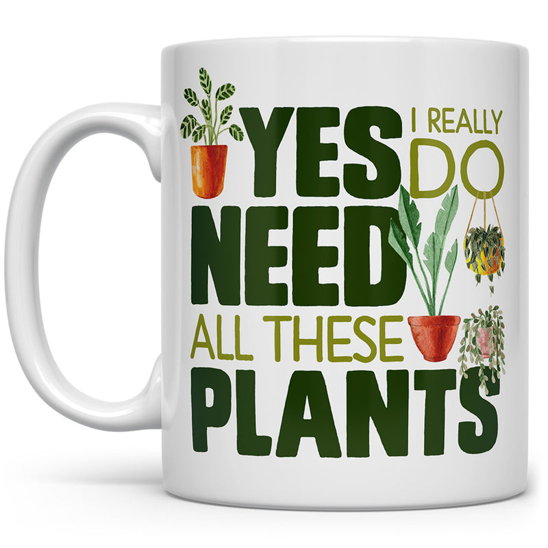 Yes I Really Do Need All These Plants Mug