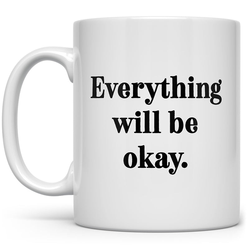 Everything Will Be Okay Mug