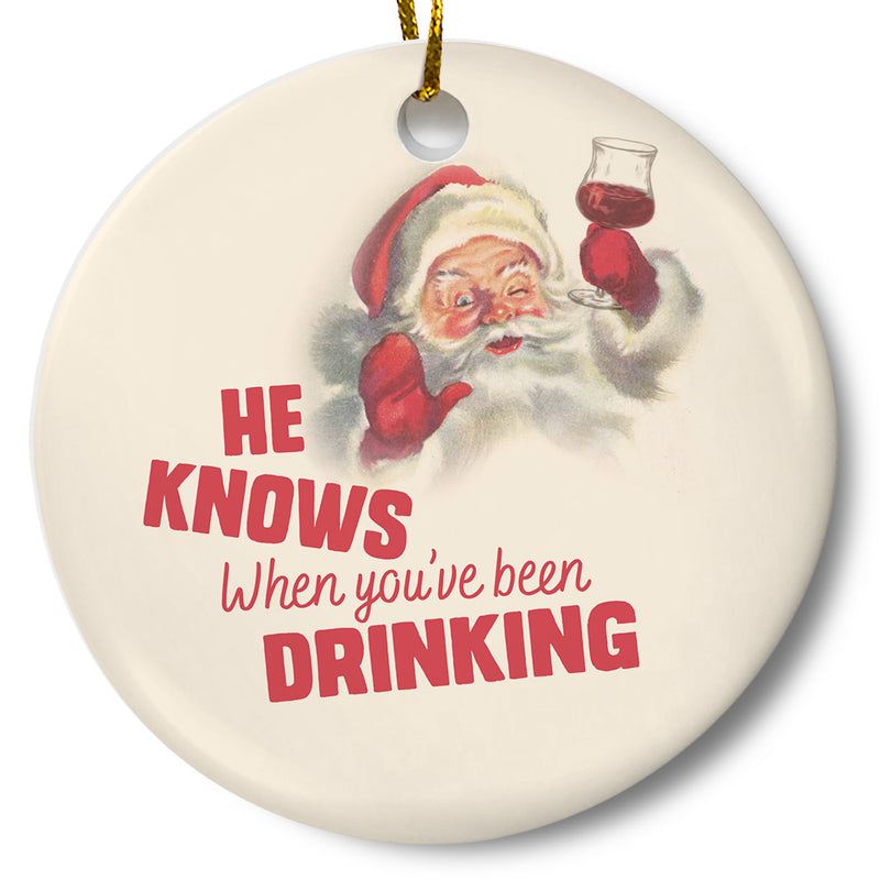 He Knows When You've Been Drinking Ornament