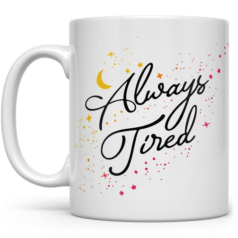 Always Tired Mug - Loftipop