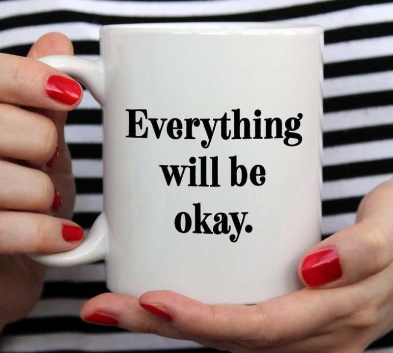 Everything Will Be Okay Mug - Loftipop