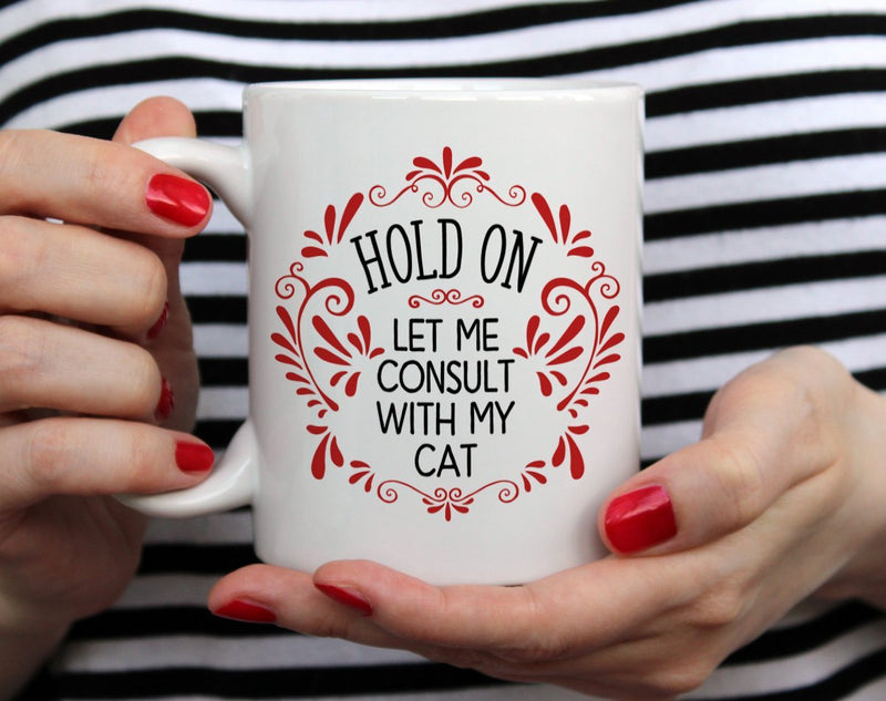 Hold On Let Me Consult With My Cat Mug - Loftipop