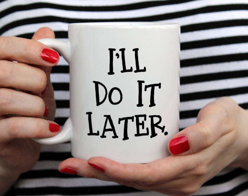 I'll Do It Later Mug - Loftipop
