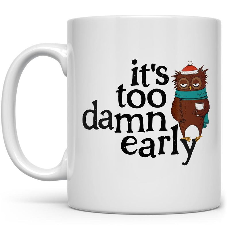 It's Too Damn Early Mug - Loftipop