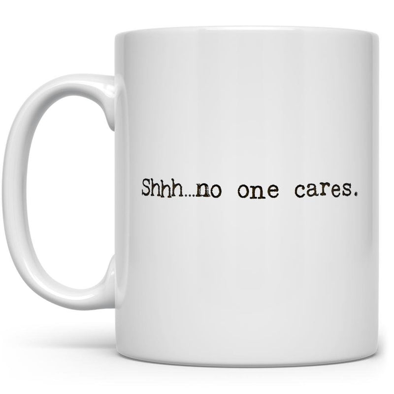 Shhh...no one cares Mug - Loftipop