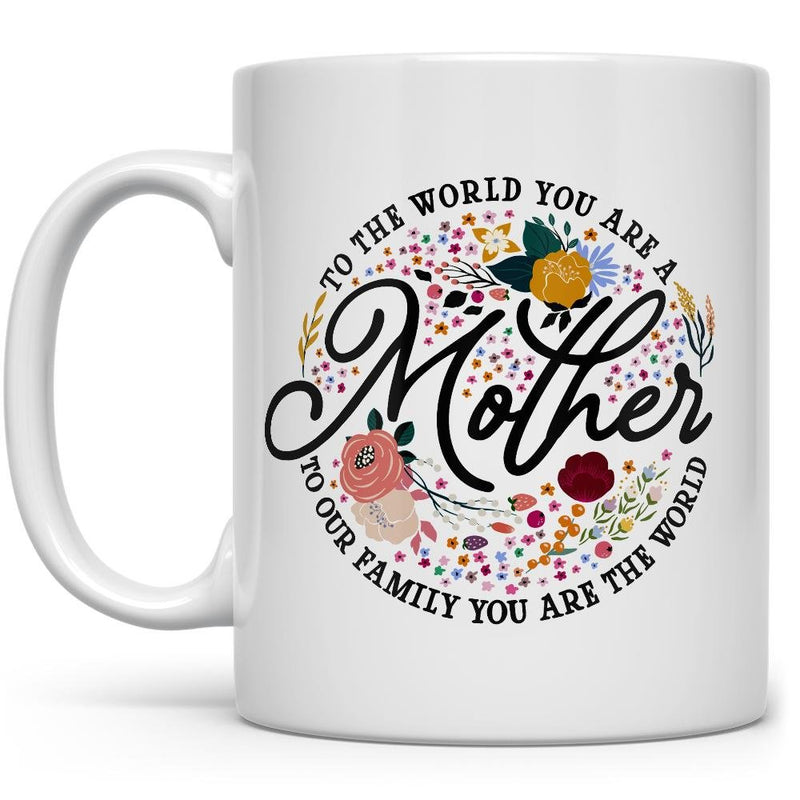 To The World You Are a Mother Mug - Loftipop