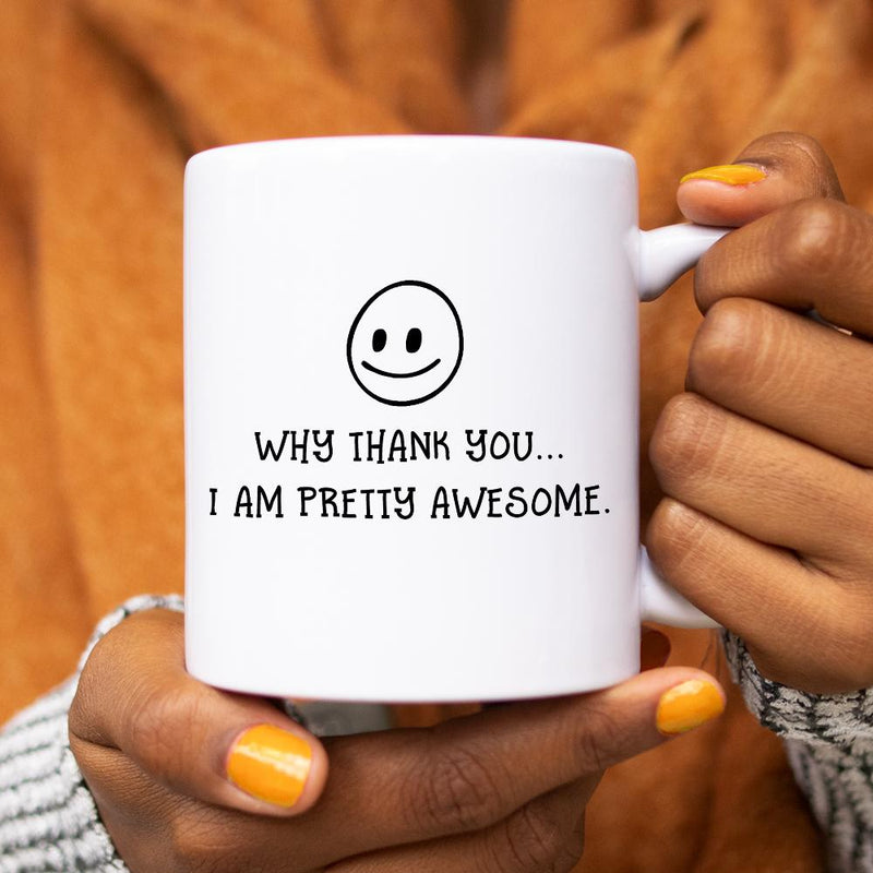 Why Thank You..I Am Pretty Awesome Mug - Loftipop