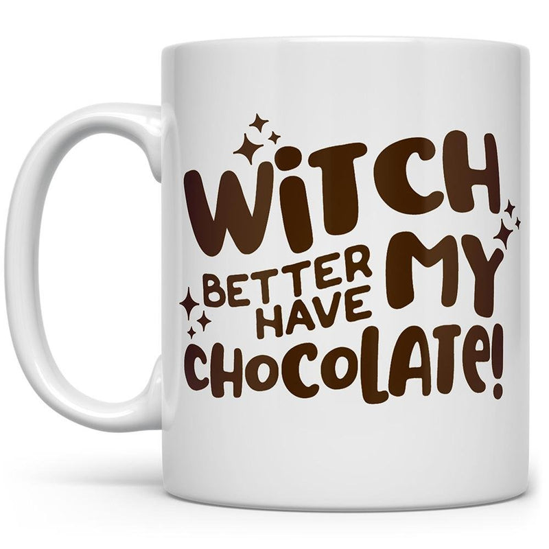 Witch Better Have My Chocolate Mug - Loftipop