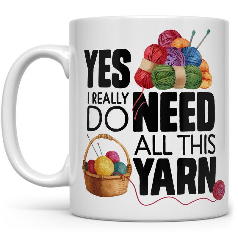 Yes I Really Do Need All This Yarn Mug - Loftipop