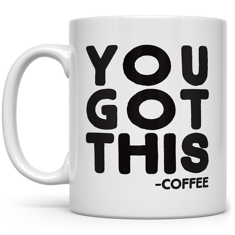 You Got This Coffee Mug - Loftipop