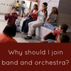 Why Join Band or Orchestra?