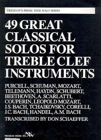 49 Great Classical Solos for Treble Clef Instruments - Trigram's Prime Time Solo Series - Schaeffer