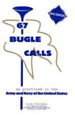 67 Bugle Calls - New Edition - As Practiced in the Army and Navy of the United States - H & H Music
