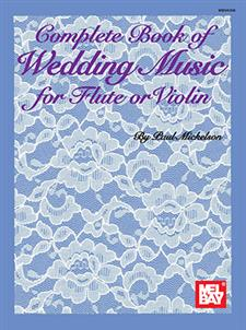 Complete Book of Wedding Music for Flute or Violin - Michelson