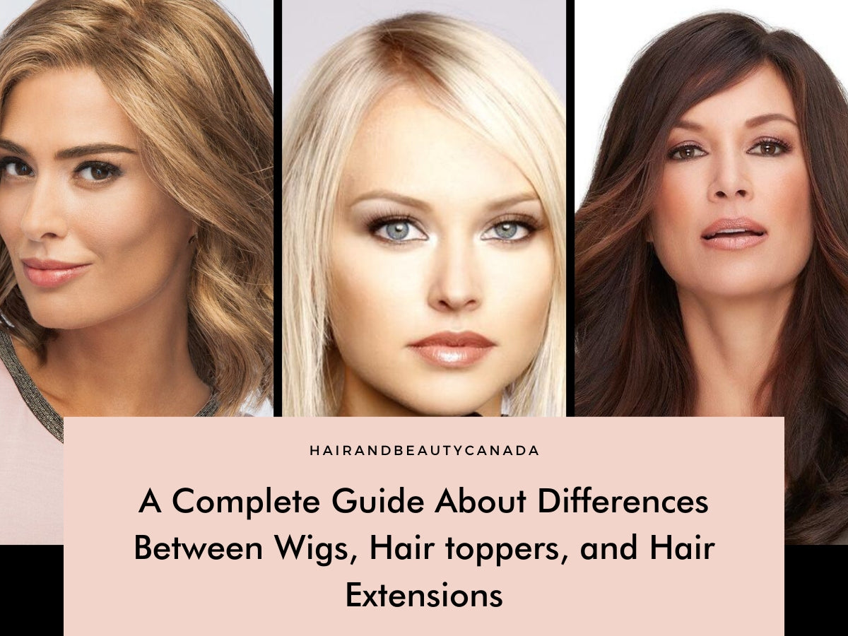 A Complete Guide About Differences Between Wigs, Hair toppers, and Hair Extensions