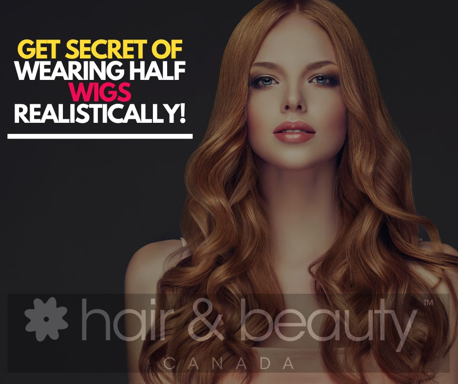 Get Secret of Wearing Half Wigs Realistically!