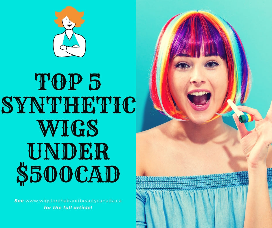 A Look At The Exquisite Range Of Synthetic Wigs That You Can Buy under $500CAD