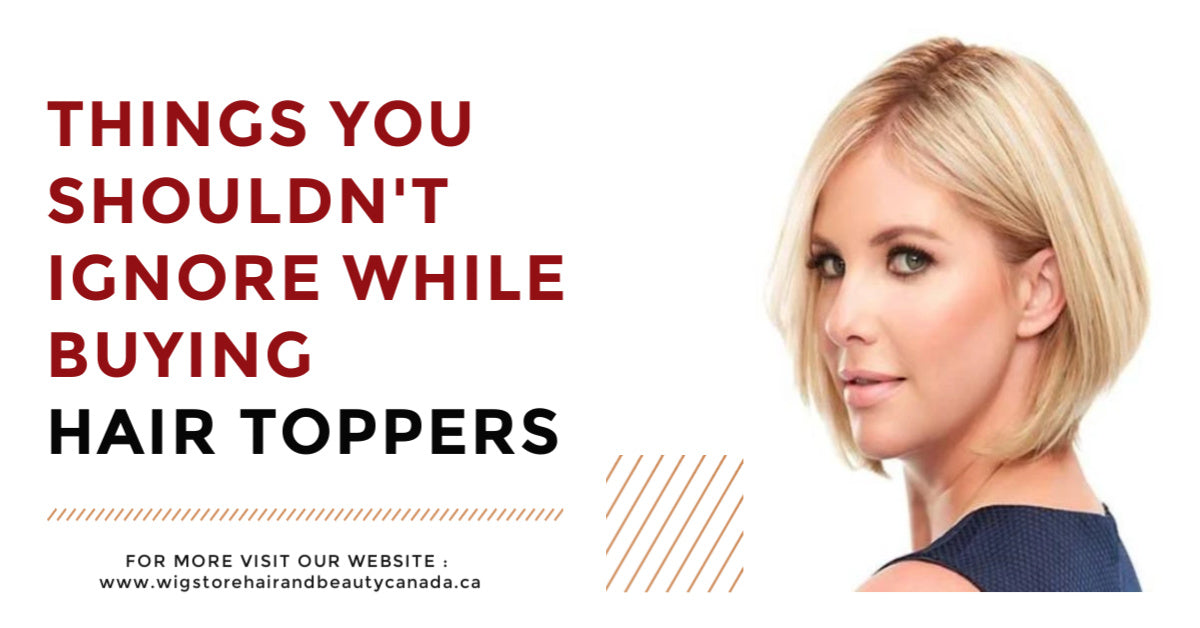 Things You Shouldn't Ignore While Buying Hair Toppers