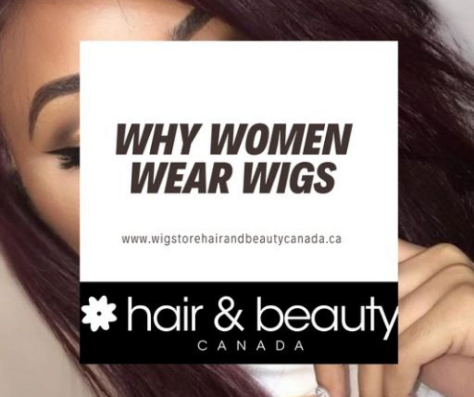 Why Women Wear Wigs