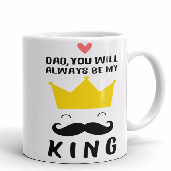 Dad, You Will Always Be My King Father's Day Mug | Cool Gifts & Fun Mugs | Witty Novelty