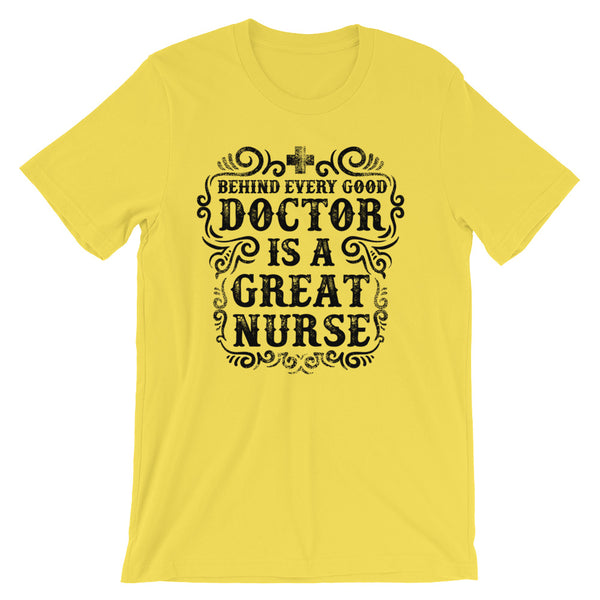 Behind Every Good Doctor Is A Great Nurse Short-Sleeve Unisex T-Shirt |  | Witty Novelty
