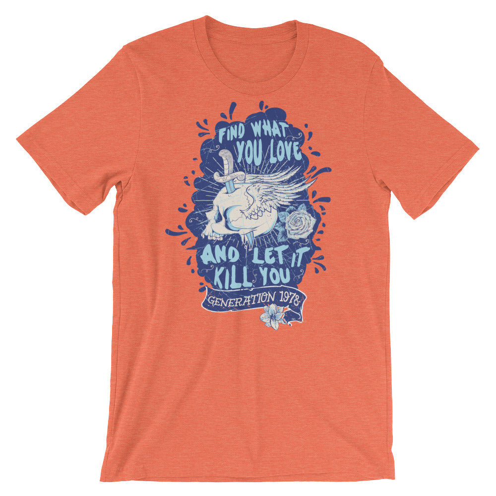 Find What You Love And Let It Kill You Short-Sleeve Unisex T-Shirt