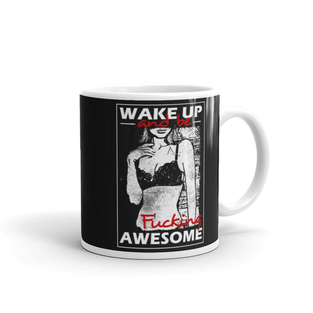 Wake Up and be .ucking Awesome Mug