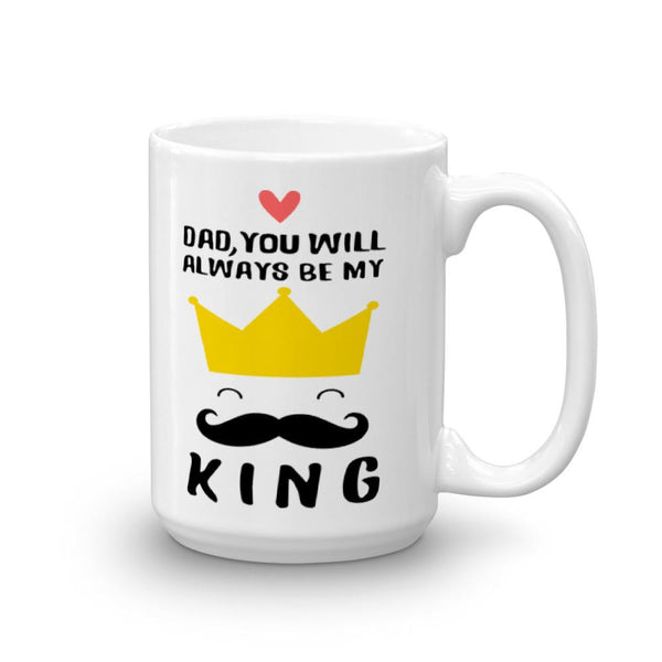Dad, You Will Always Be My King Father's Day Mug