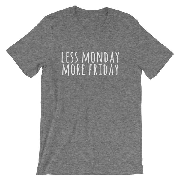 Less Monday More Friday Unisex T-Shirt | Shirts | Witty Novelty