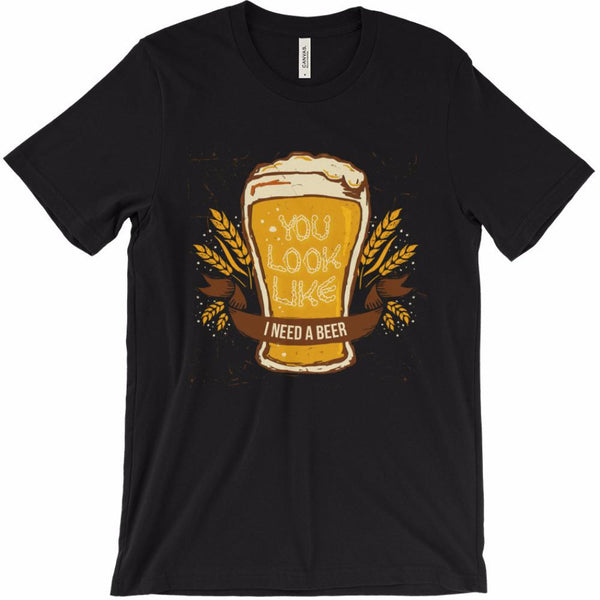 You Look Like I Need A Beer Unisex T-Shirt | Shirts | Witty Novelty