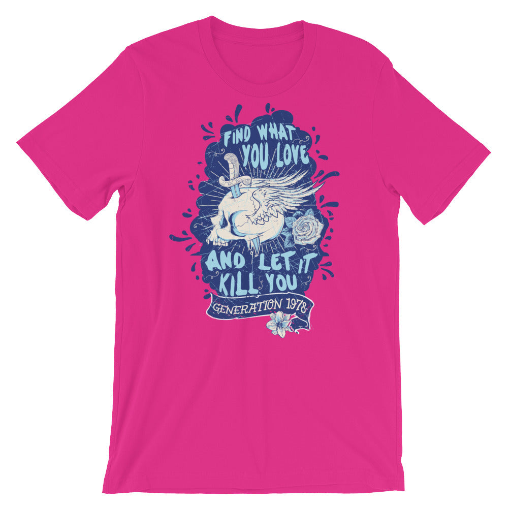 Find What You Love And Let It Kill You Short-Sleeve Unisex T-Shirt |  | Witty Novelty