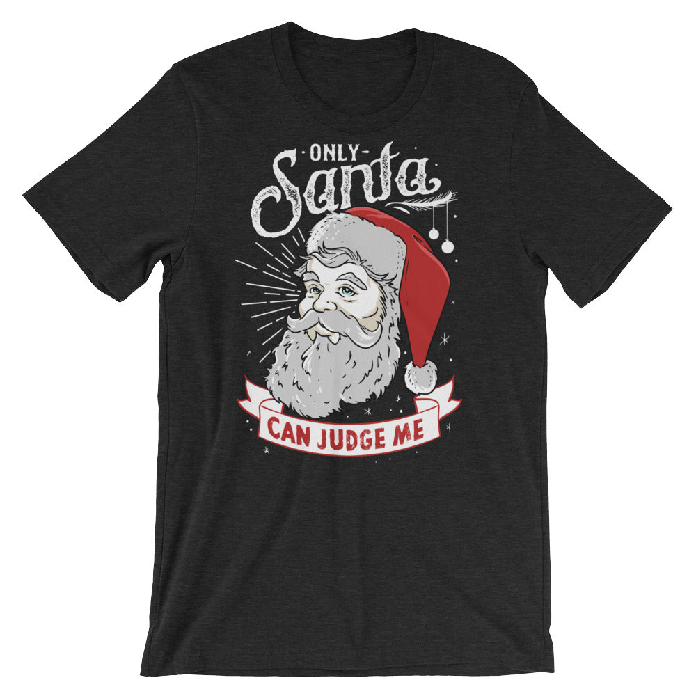 Only Santa Can Judge Me Short-Sleeve Unisex T-Shirt |  | Witty Novelty