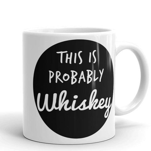 This is Probably Whiskey Mug | Cool Gifts & Fun Mugs | Witty Novelty