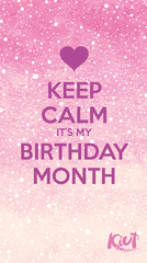 Keep Calm Its My Birth Month