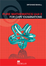 Pure Mathematics Unit 2 for CAPE Examinations by Dipchand Bahall