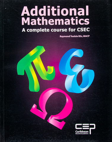 Additional Mathematics A Complete Course for CSEC by Raymond Toolsie