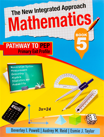 The New Integrated Approach Mathematics Book 5 Pathway to PEP by Beverly L. Powell Audrey M Reid Esmie J. Taylor