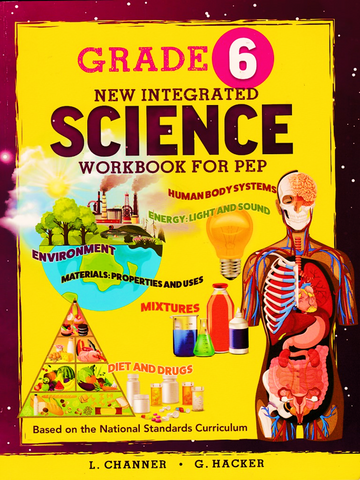 Grade 6 New Integrated Science Workbook for PEP by L. Channer G. Hackers based on the National Standards Curriculum