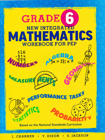 Grade 6 New Integrated Mathematics Workbook for PEP by L. Channer V Dixon and S. Jackson