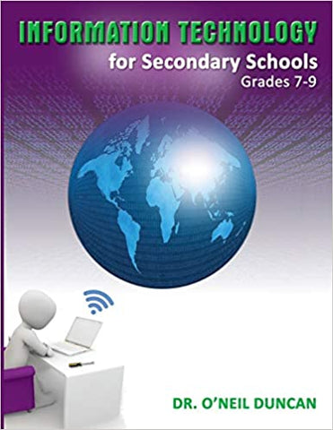Information Technology for Secondary Schools by Dr O'Neil Duncan Grade 7 - 9