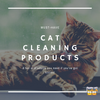 Cat Cleaning Products: Things Kitty Owners Can't Live Without