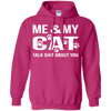 Me And My Cat Talk Shit About You Hoodie