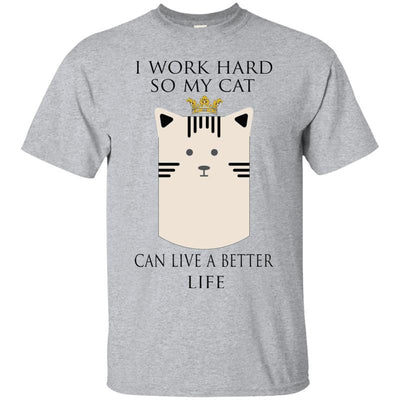 I Work Hard So My Cat Can Have A Better Life T-Shirt-T-Shirts-FreakyPet