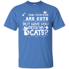 Your Kids Are Cute... But Have You Seen My Cats? T-Shirt