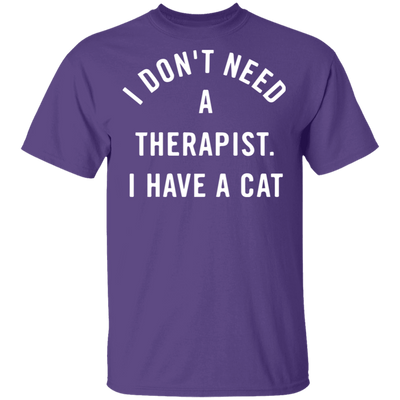 I Don't Need A Therapist, I Have A Cat T-Shirt-FreakyPet