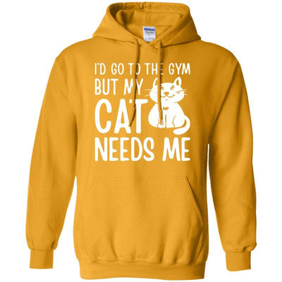 I'd Go To The Gym But My Cat Needs Me Hoodie-FreakyPet