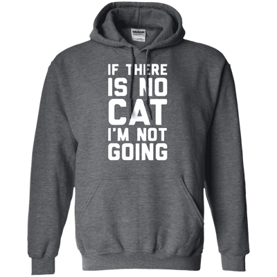 If There Is No Cat I Am Not Going Hoodie-FreakyPet