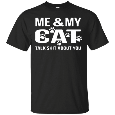 Me And My Cat Talk Shit About You T-Shirt-FreakyPet