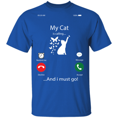 My Cat Is Calling And I Must Go T-Shirt
